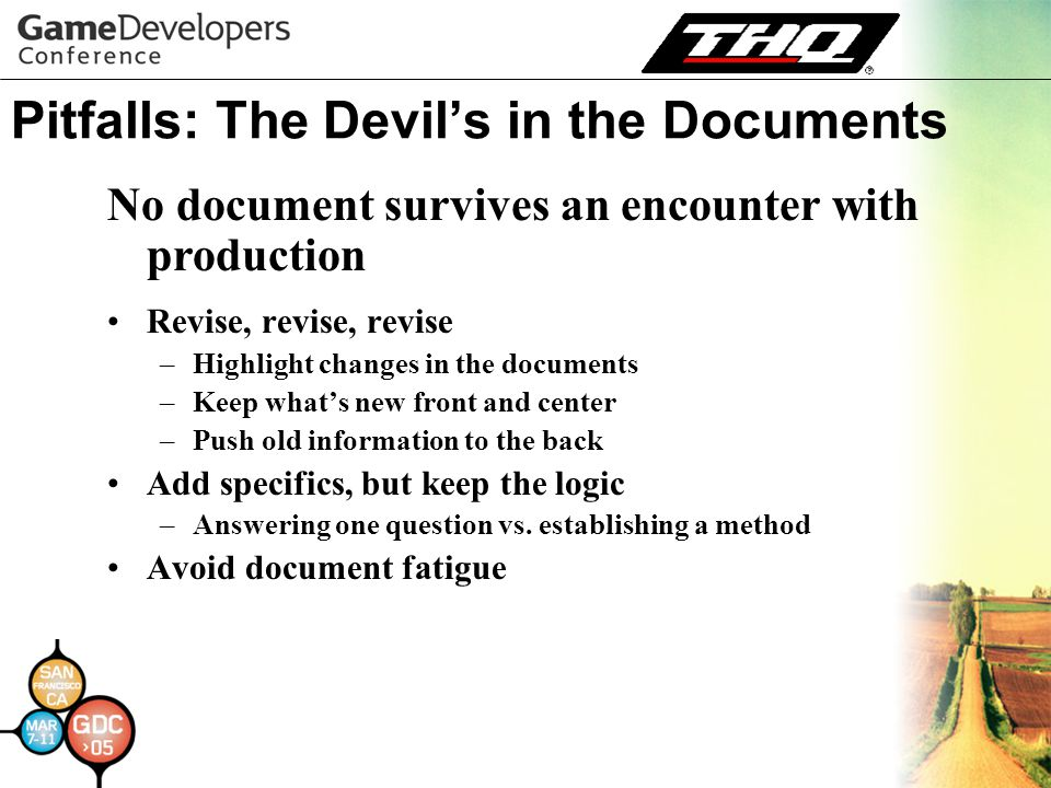 Pitfalls: The Devil's in the Documents Revise, revise, revise –Highlight changes in the documents –Keep what's new front and center –Push old information to the back Add specifics, but keep the logic –Answering one question vs.
