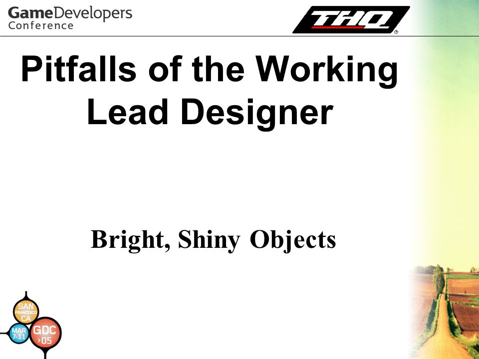 Pitfalls of the Working Lead Designer Bright, Shiny Objects