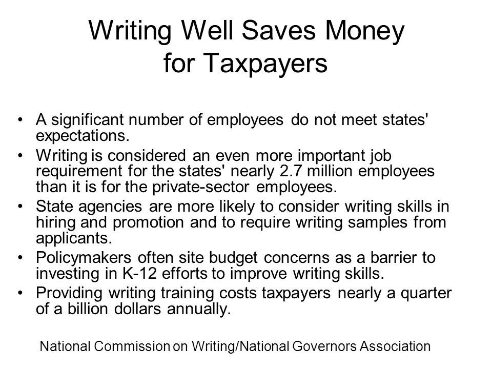 Writing Well Saves Money for Taxpayers A significant number of employees do not meet states' expectations. Writing is considered an even more importan