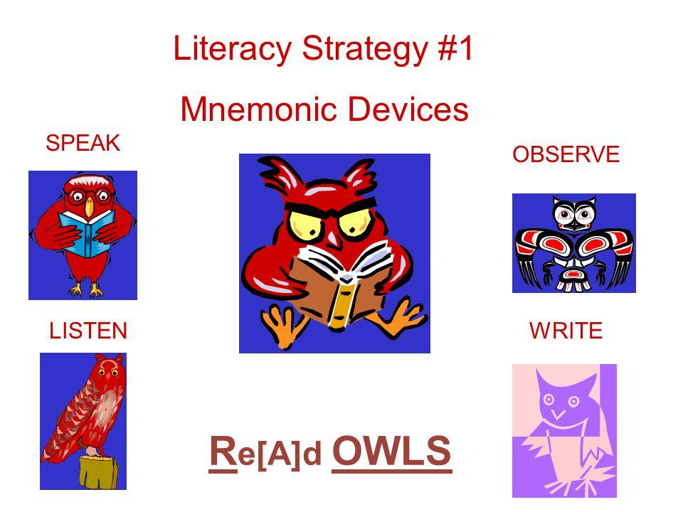 R e[A]d OWLS Literacy Strategy #1 Mnemonic Devices OBSERVE WRITELISTEN SPEAK