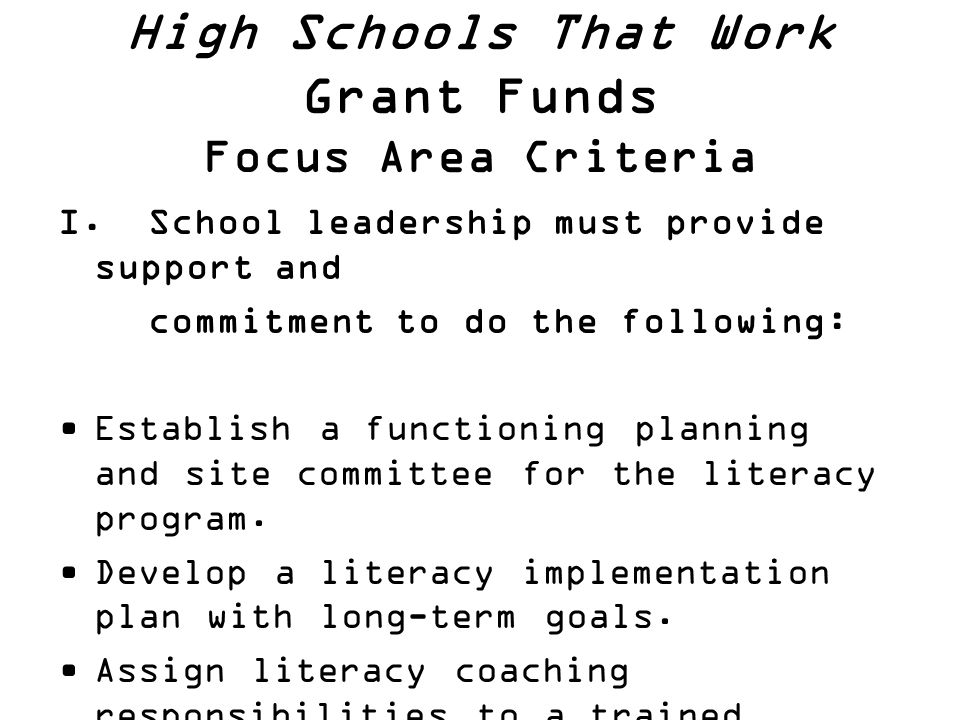 High Schools That Work Grant Funds Focus Area Criteria I. School leadership must provide support and commitment to do the following: Establish a funct