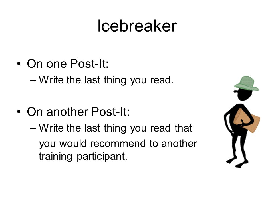 Icebreaker On one Post-It: –Write the last thing you read. On another Post-It: –Write the last thing you read that you would recommend to another trai