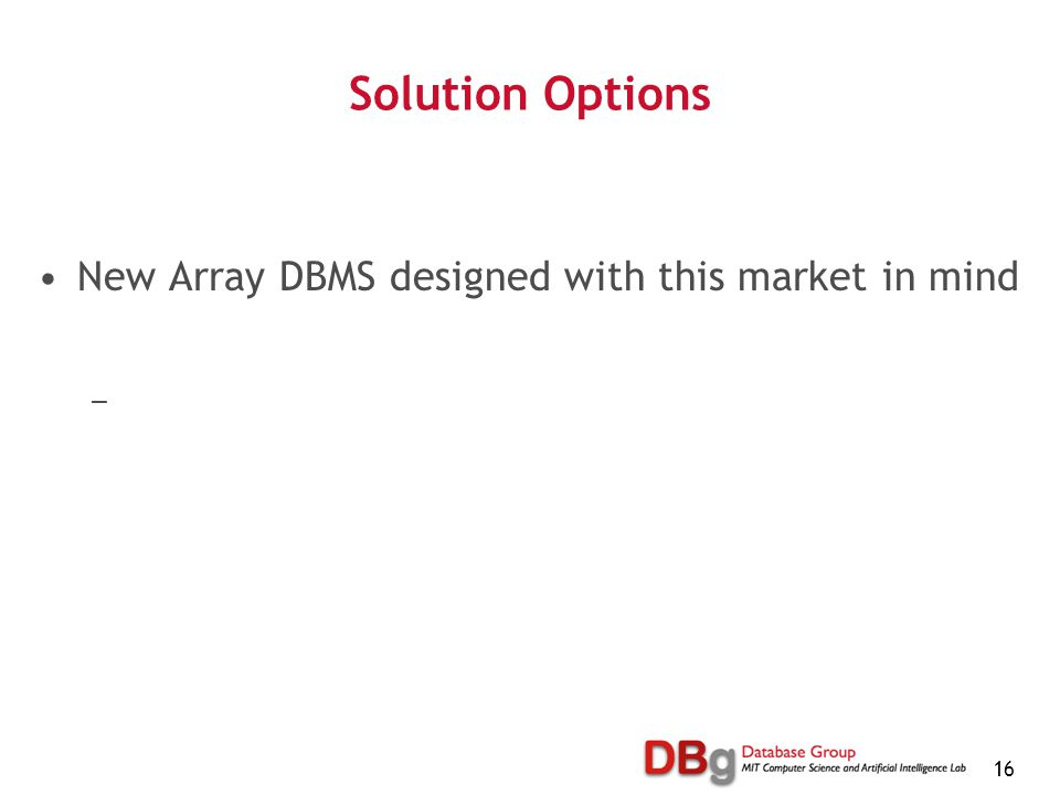 16 Solution Options New Array DBMS designed with this market in mind —