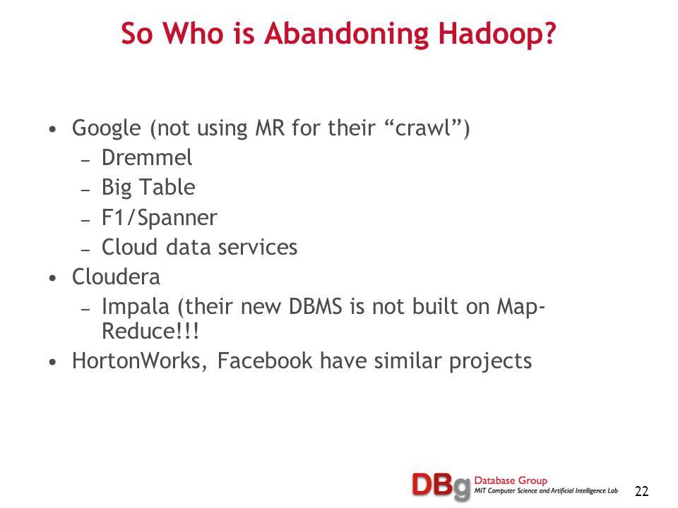 22 So Who is Abandoning Hadoop.