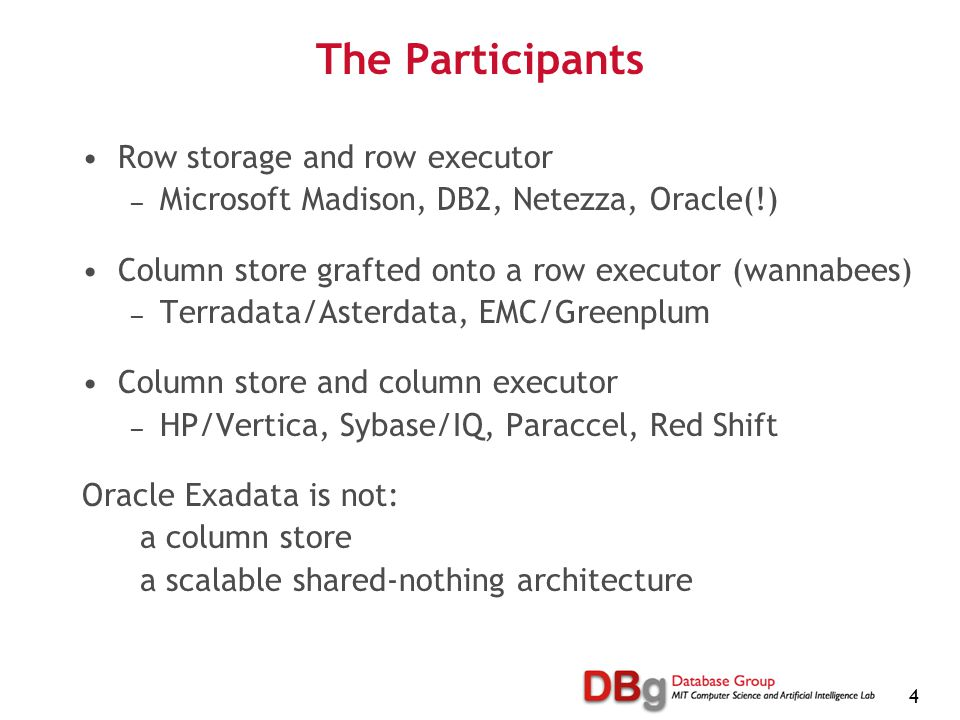 4 The Participants Row storage and row executor — Microsoft Madison, DB2, Netezza, Oracle(!) Column store grafted onto a row executor (wannabees) — Te