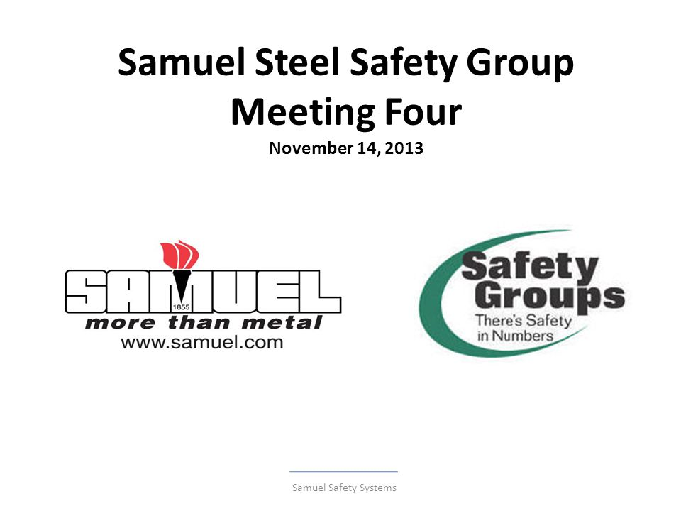 Meeting Four Agenda Samuel Safety Systems SSSG Report Card 2013 (3 rd Quarter) Year End Reports Safety Group 2014 Update SSSG 2012 Cheque Presentations Questionnaire OHSA Bill 160 Section 50