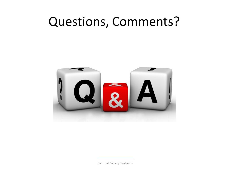 Questions, Comments Samuel Safety Systems