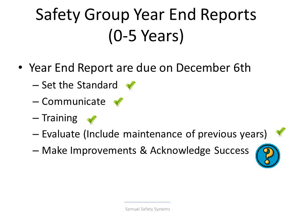 16 1.Written HSMS Audit Standard 2.Internal Auditor training 3.Review of 2013 Audit 4.Complete the HSMS Audit with WR Review 5.Develop and Initiate Continual Improvement Plan 2014 SGAP Requirements Safety Groups Advantage Program 2014 Employer Requirements Samuel Safety Systems