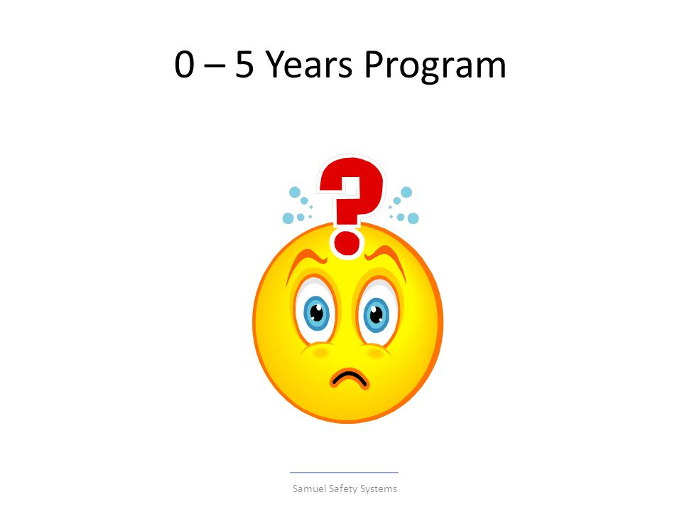 0 – 5 Years Program Samuel Safety Systems