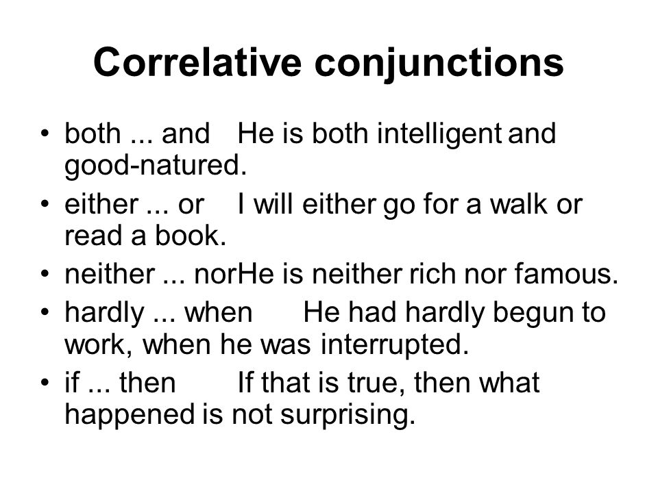 Correlative conjunctions both... andHe is both intelligent and good-natured. either... orI will either go for a walk or read a book. neither... norHe