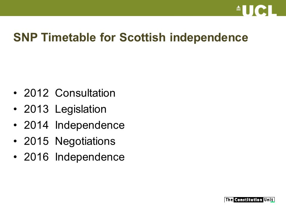 SNP Timetable for Scottish independence 2012 Consultation 2013 Legislation 2014 Independence 2015 Negotiations 2016 Independence