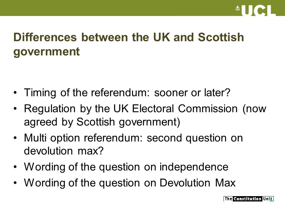 Differences between the UK and Scottish government Timing of the referendum: sooner or later.