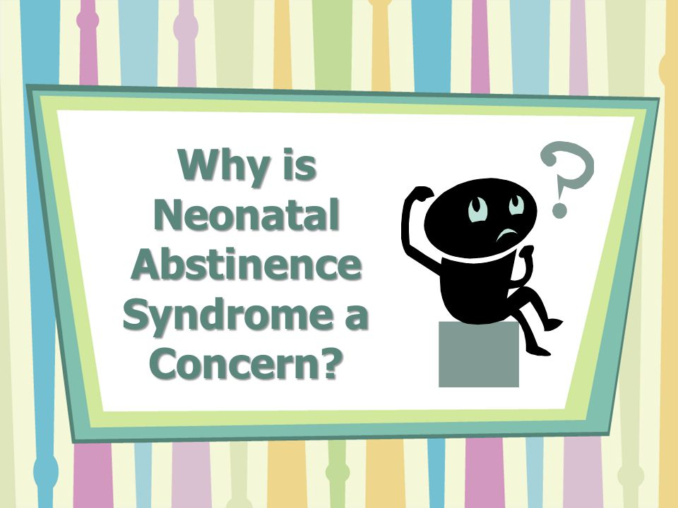 Why is Neonatal Abstinence Syndrome a Concern
