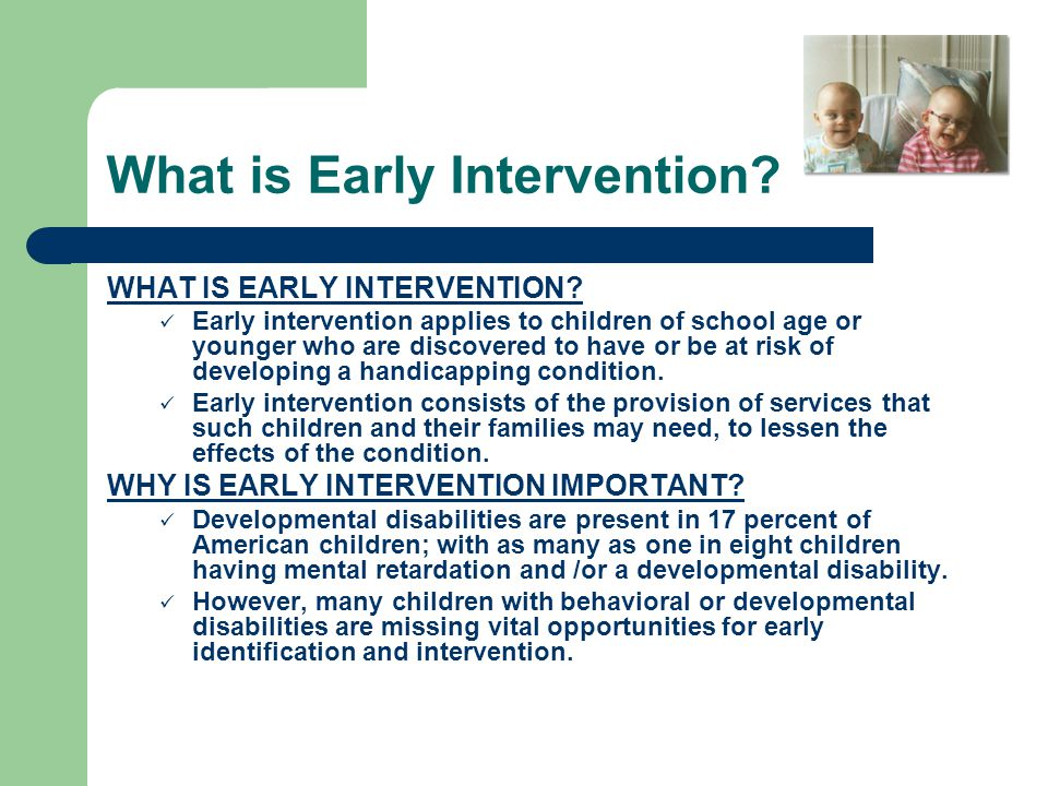 What is Early Intervention. WHAT IS EARLY INTERVENTION.