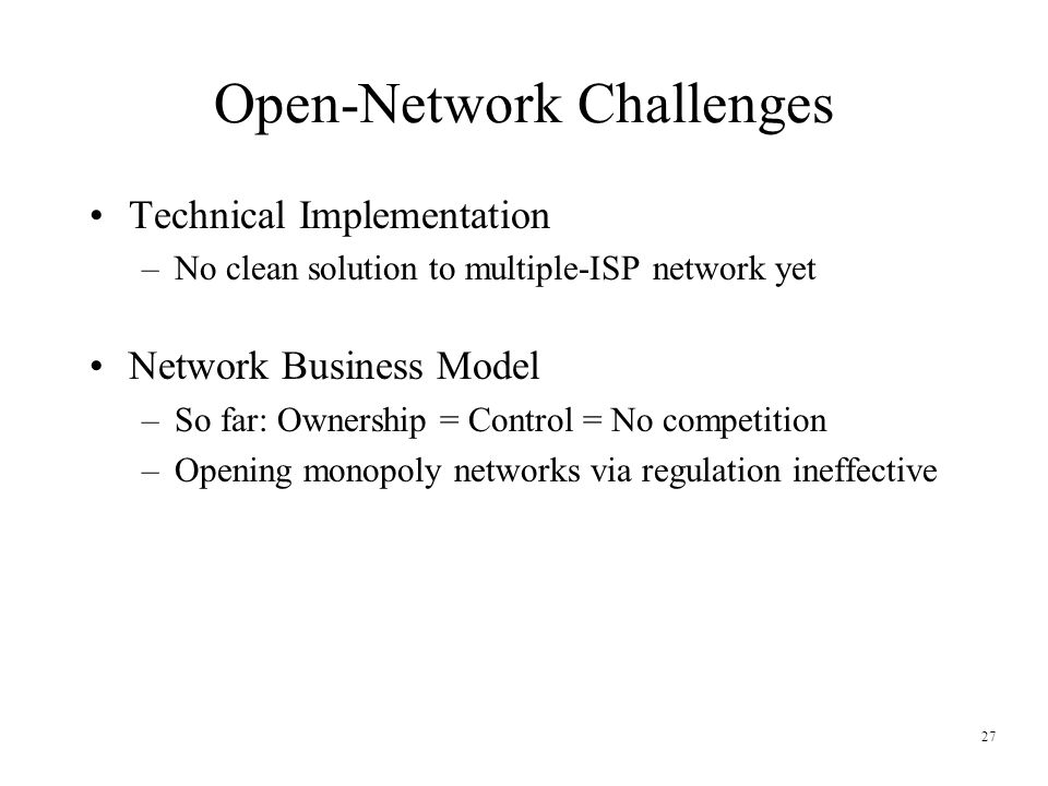 28 Open-Network Paths Public Ownership  Most direct way to ensure an open network –Risk to public funds –Political battles to get started Private Ownership  Can move more swiftly  Existing networking expertise –No proven model that benefits from maintaining openness Public/Private Partnerships  Could have the best of each –No proven models yet