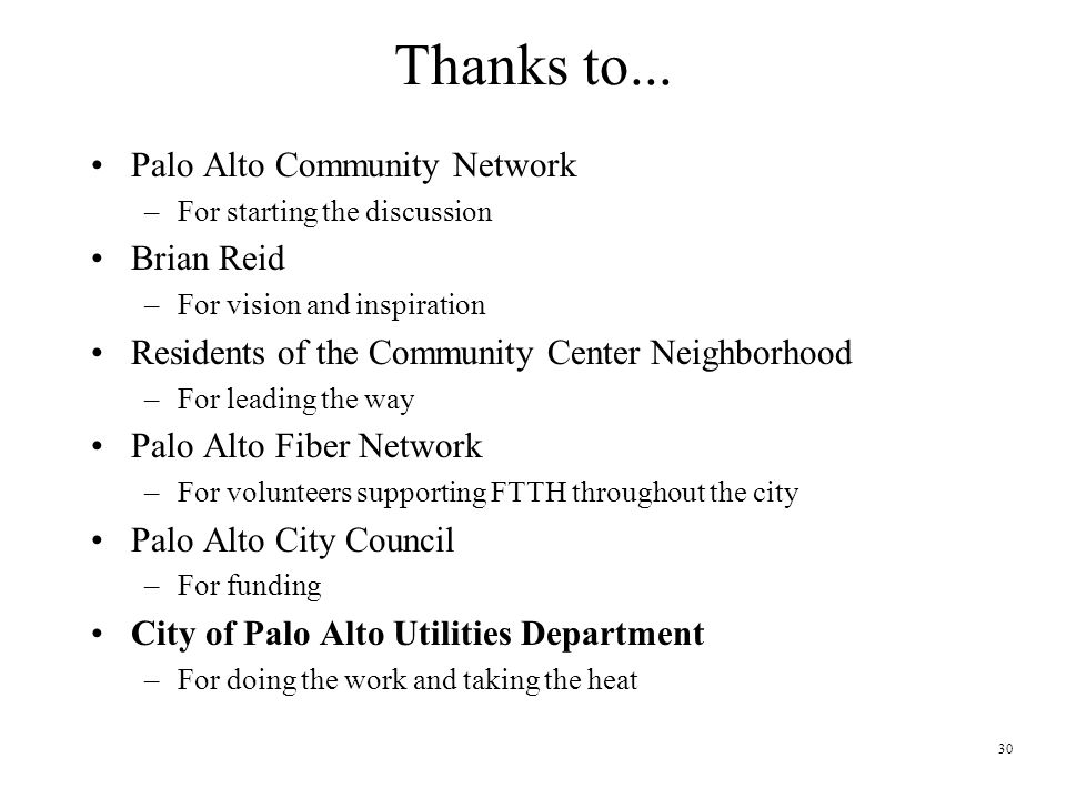 30 Thanks to... Palo Alto Community Network –For starting the discussion Brian Reid –For vision and inspiration Residents of the Community Center Neig