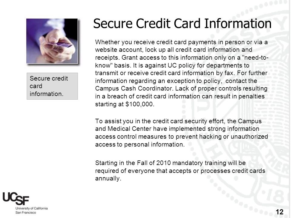 12 Secure Credit Card Information Whether you receive credit card payments in person or via a website account, lock up all credit card information and