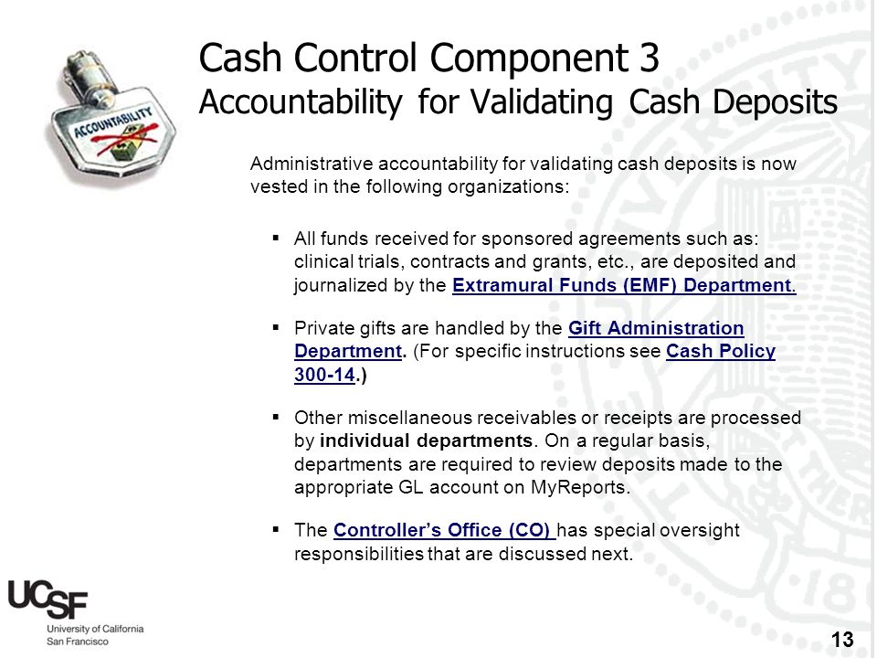 13 Cash Control Component 3 Accountability for Validating Cash Deposits Administrative accountability for validating cash deposits is now vested in th