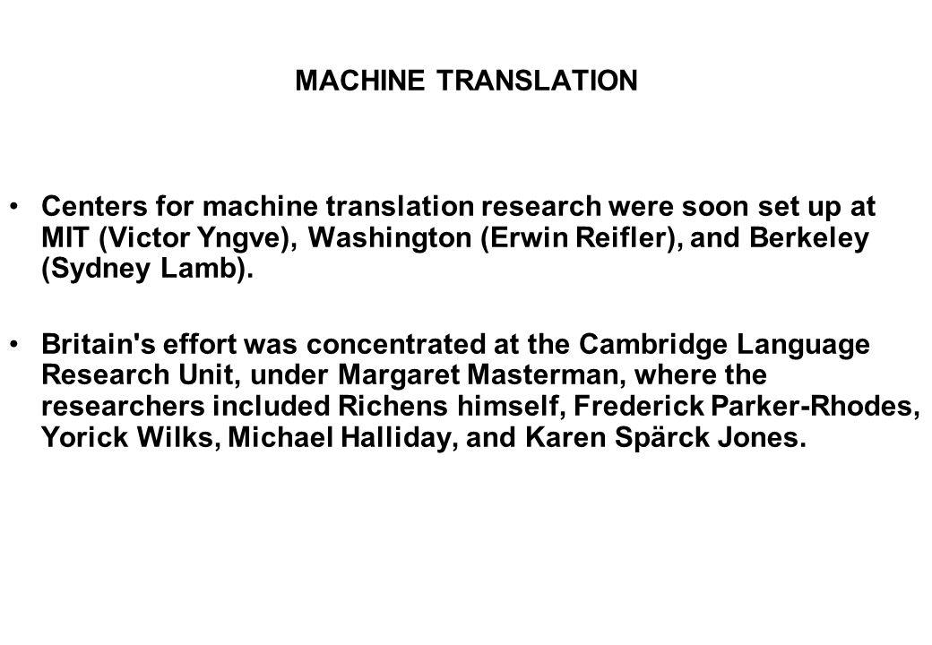 MACHINE TRANSLATION Centers for machine translation research were soon set up at MIT (Victor Yngve), Washington (Erwin Reifler), and Berkeley (Sydney