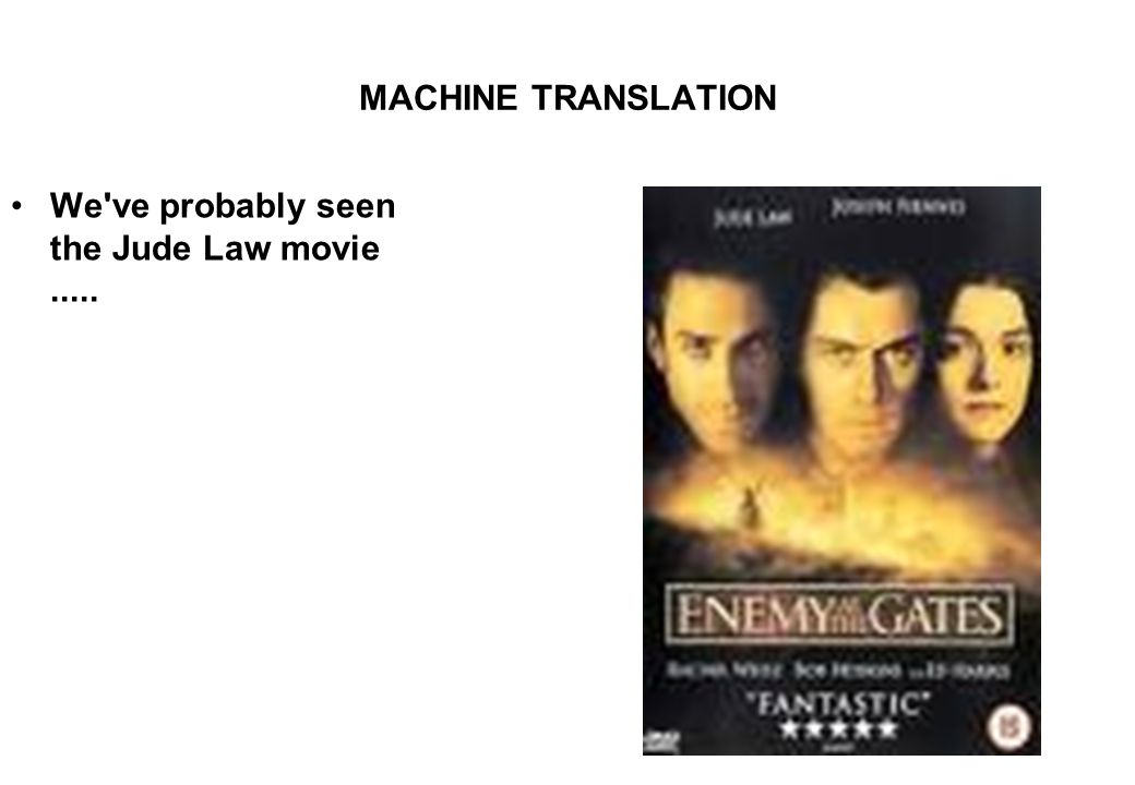 MACHINE TRANSLATION We ve probably seen the Jude Law movie.....