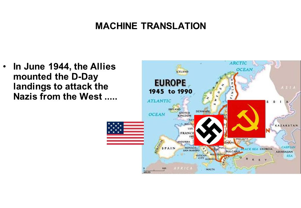 MACHINE TRANSLATION In June 1944, the Allies mounted the D-Day landings to attack the Nazis from the West.....
