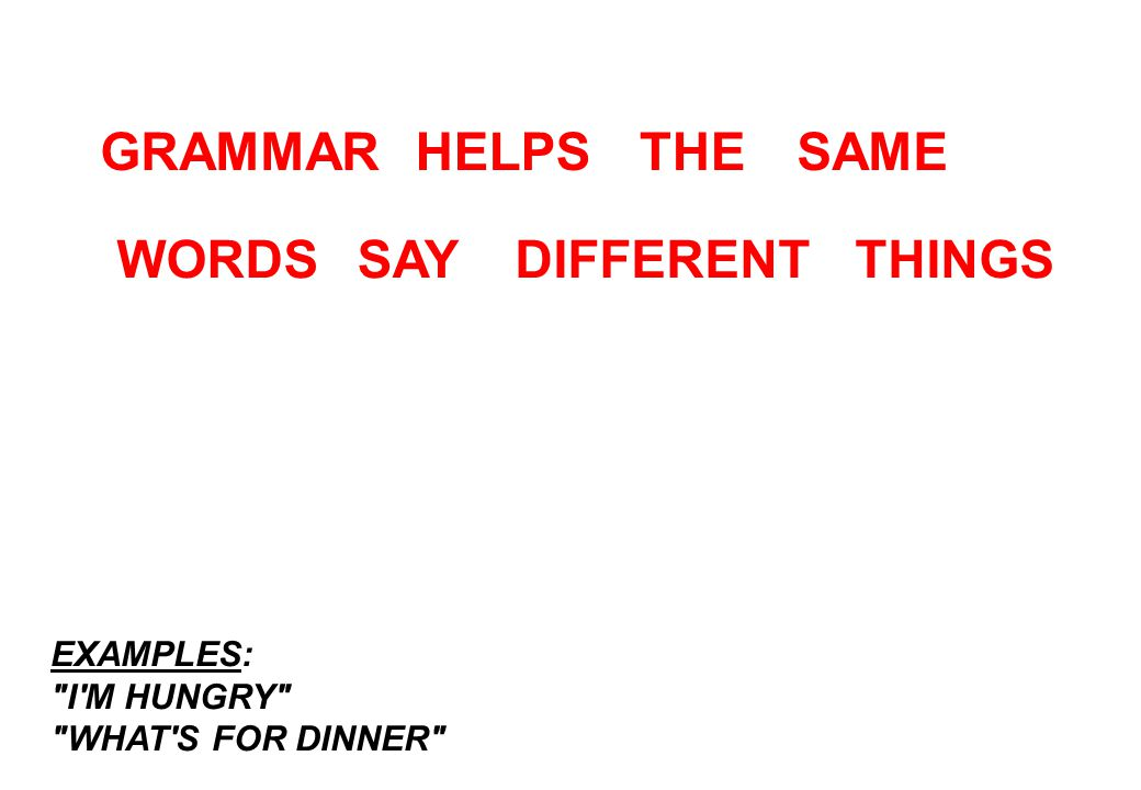 GRAMMAR THINGSWORDS SAMETHE DIFFERENTSAY HELPS EXAMPLES: I M HUNGRY WHAT S FOR DINNER