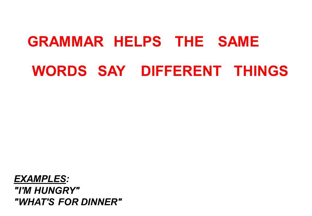 GRAMMAR THINGSWORDS SAMETHE DIFFERENTSAY HELPS EXAMPLES: