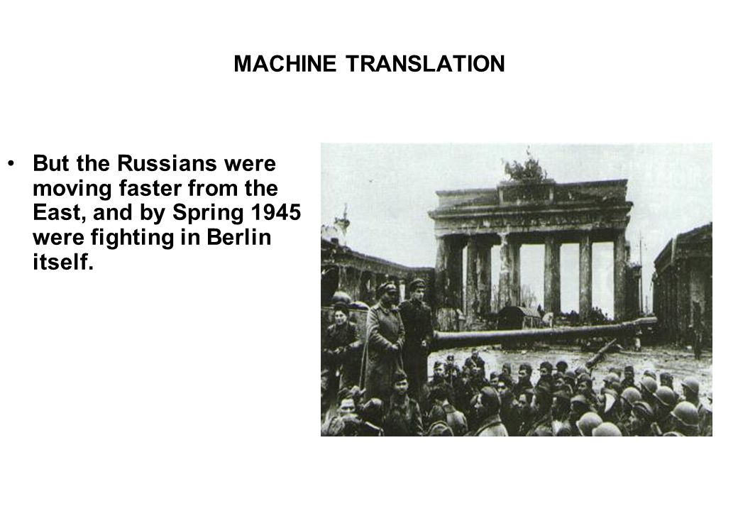 MACHINE TRANSLATION But the Russians were moving faster from the East, and by Spring 1945 were fighting in Berlin itself.