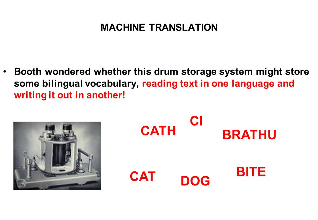 MACHINE TRANSLATION Booth wondered whether this drum storage system might store some bilingual vocabulary, reading text in one language and writing it out in another.