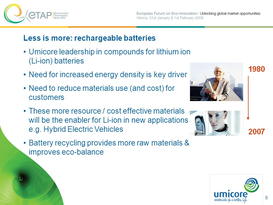 Less is more: rechargeable batteries Umicore leadership in compounds for lithium ion (Li-ion) batteries Need for increased energy density is key drive