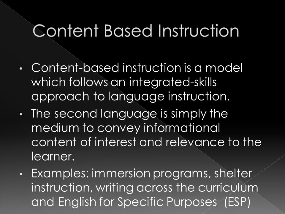 Content-based instruction is a model which follows an integrated-skills approach to language instruction.