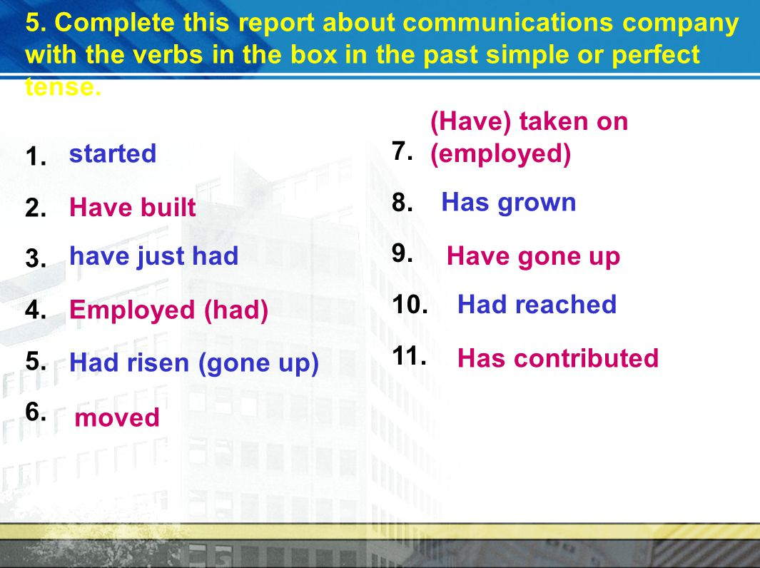 5. Complete this report about communications company with the verbs in the box in the past simple or perfect tense. 1. 2. 3. 4. 5. 6. 7. 8. 9. 10. 11.