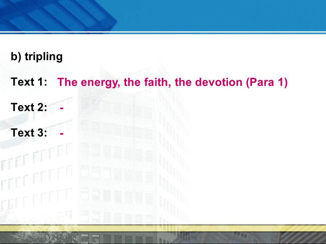 b) tripling Text 1: Text 2: Text 3: The energy, the faith, the devotion (Para 1) - -