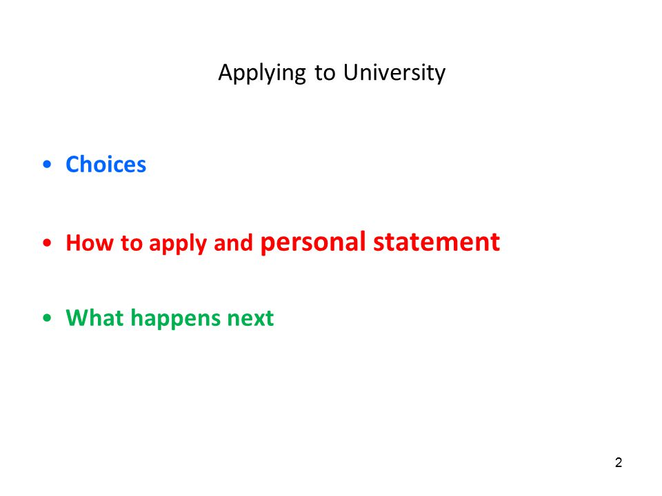 Applying to University Choices How to apply and personal statement What happens next 2