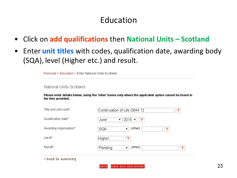 Education Click on add qualifications then National Units – Scotland Enter unit titles with codes, qualification date, awarding body (SQA), level (Higher etc.) and result.