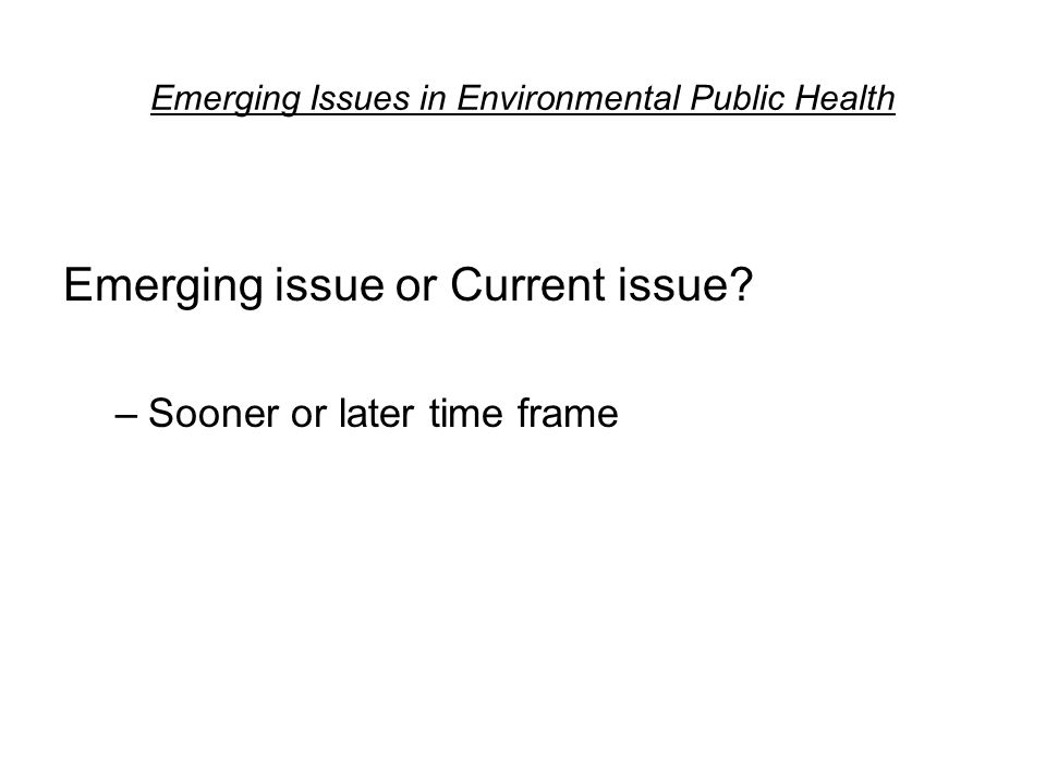 Emerging Issues in Environmental Public Health Emerging issue or Current issue.