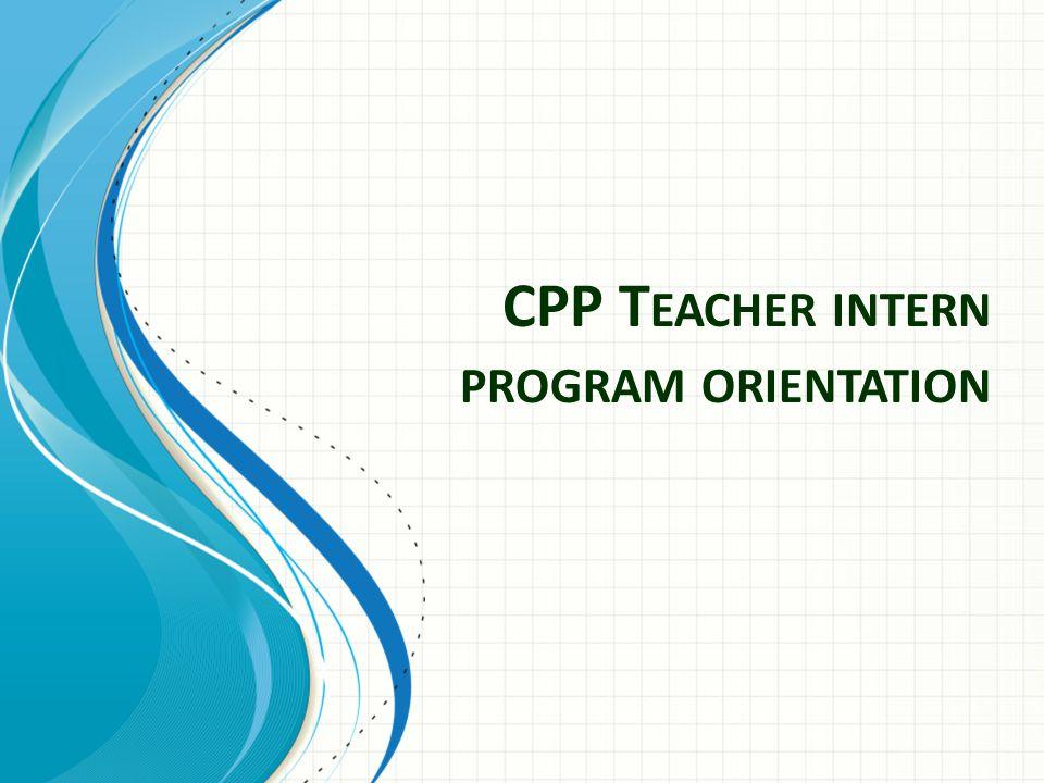 CPP T EACHER INTERN PROGRAM ORIENTATION