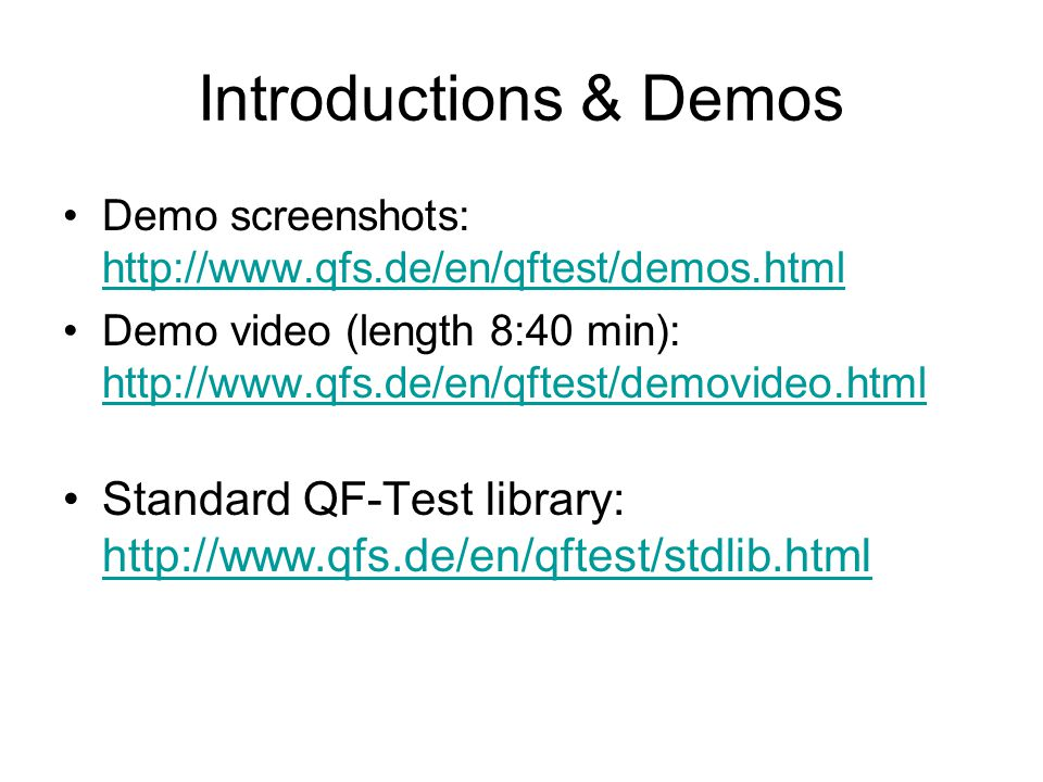 Typical workflow to create tests with QF-Test Create new test suite Define application (SUT) startup Run SUT (system under test) in QF-Test In recording mode: perform manual actions (includes component recognition) Check, adapt, parameterize recognized components (menus, windows, buttons, …) Use recorded actions as basis for new procedure(s), parameterize, … Define new test case, specify dependencies and call required procedures