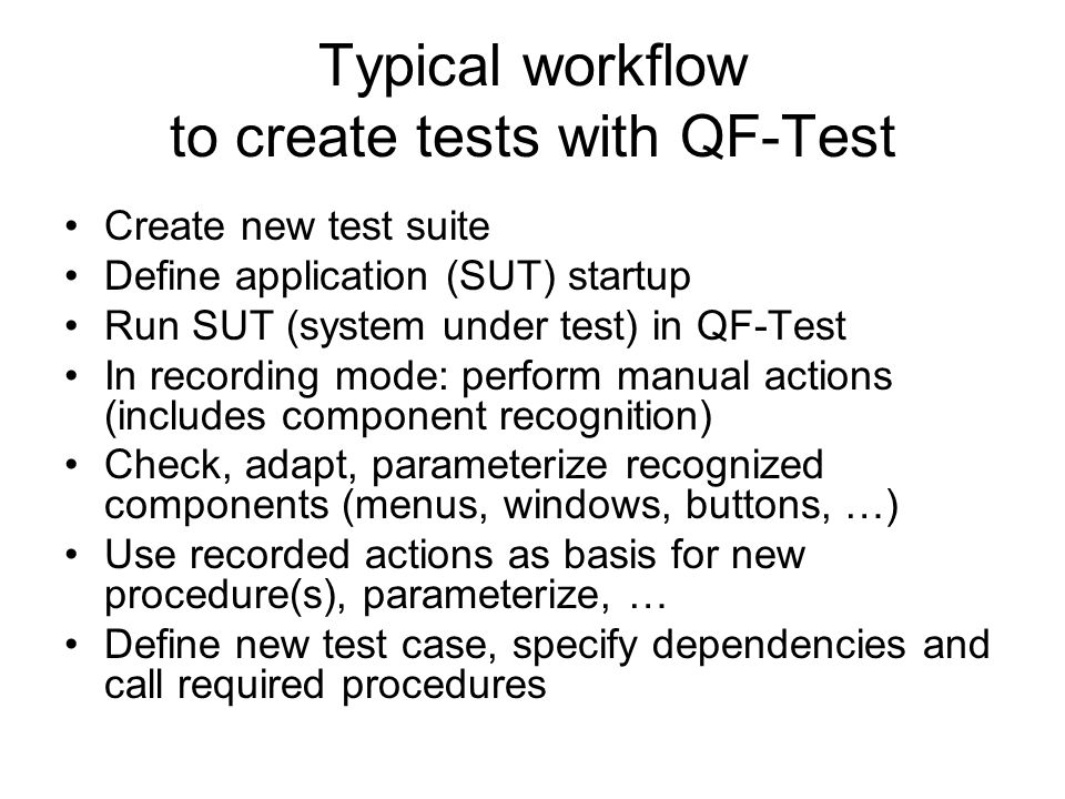 Typical workflow to create tests with QF-Test Create new test suite Define application (SUT) startup Run SUT (system under test) in QF-Test In recordi