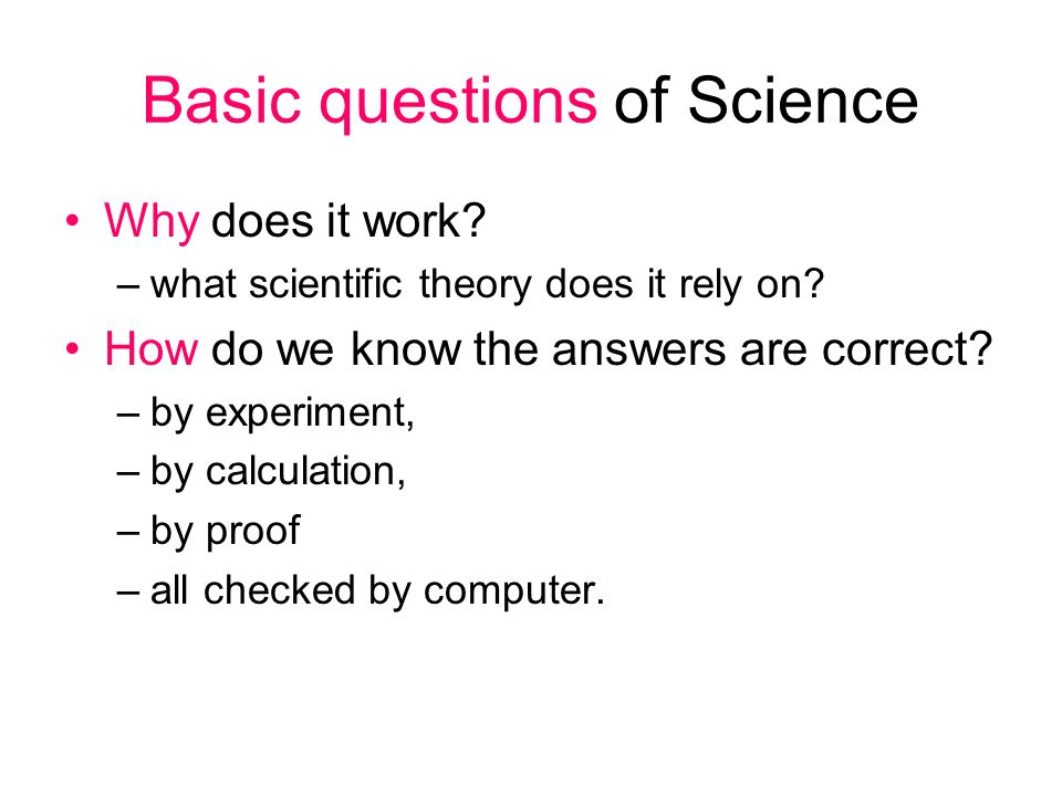 Basic questions of Science Why does it work. –what scientific theory does it rely on.