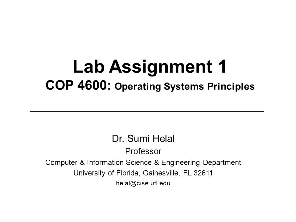 Lab Assignment 1 COP 4600: Operating Systems Principles Dr.