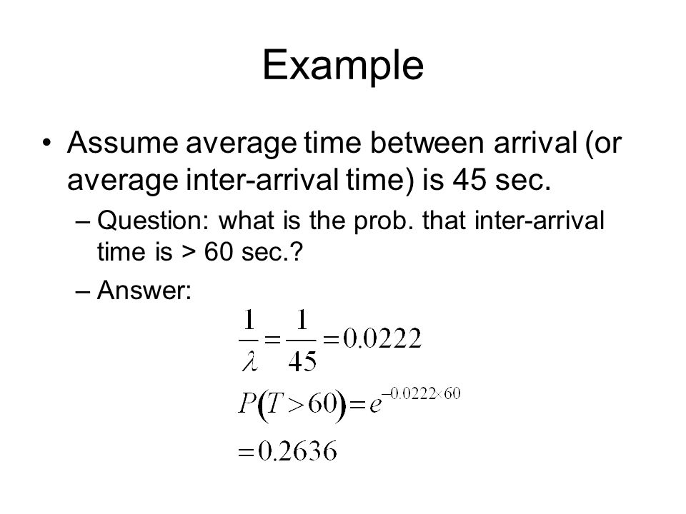 Example Assume average time between arrival (or average inter-arrival time) is 45 sec.