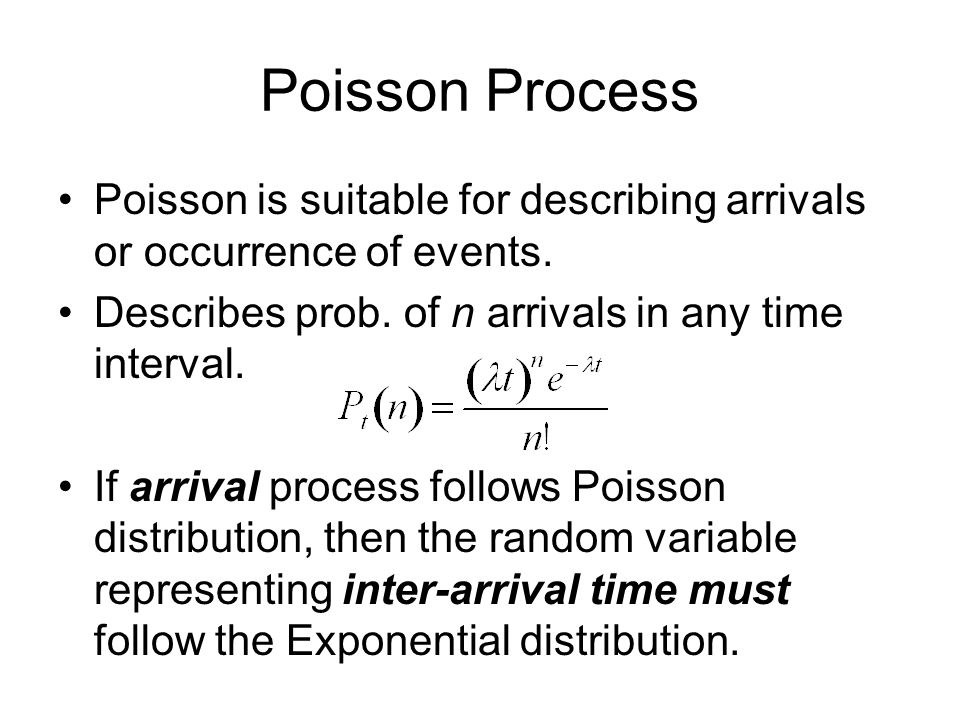 Poisson Process Poisson is suitable for describing arrivals or occurrence of events.