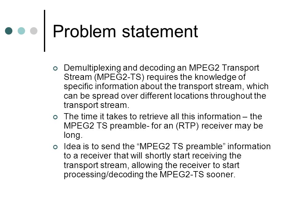 Problem statement Demultiplexing and decoding an MPEG2 Transport Stream (MPEG2-TS) requires the knowledge of specific information about the transport