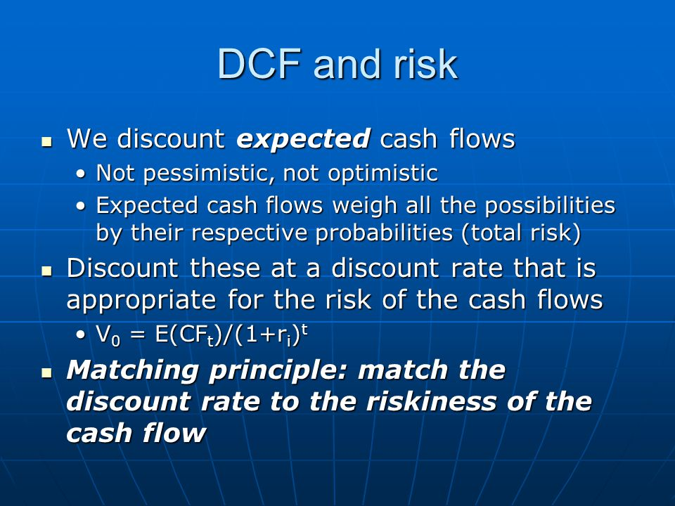 DCF and risk We discount expected cash flows We discount expected cash flows Not pessimistic, not optimisticNot pessimistic, not optimistic Expected c