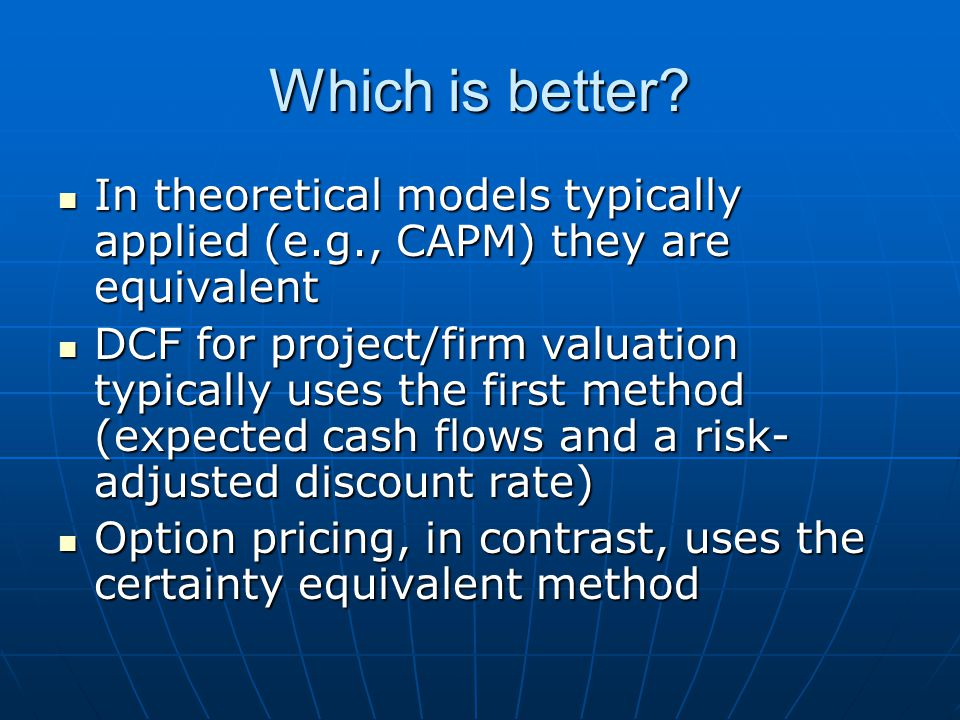 Which is better? In theoretical models typically applied (e.g., CAPM) they are equivalent In theoretical models typically applied (e.g., CAPM) they ar