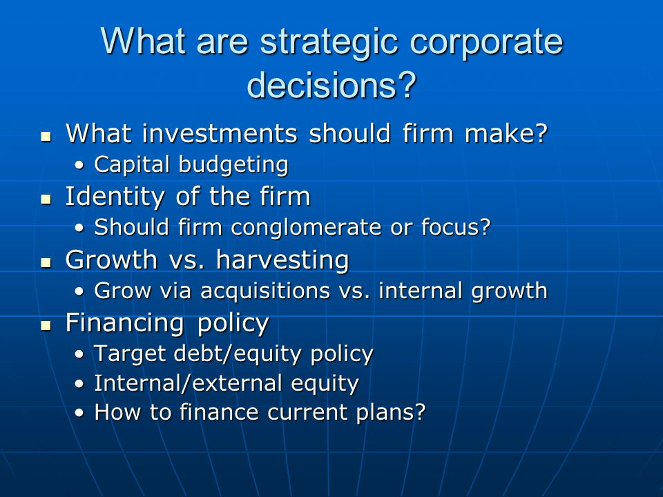 What are strategic corporate decisions? What investments should firm make? What investments should firm make? Capital budgetingCapital budgeting Ident