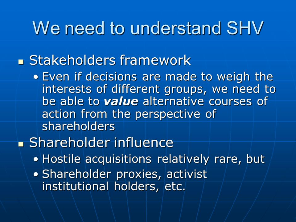 We need to understand SHV Stakeholders framework Stakeholders framework Even if decisions are made to weigh the interests of different groups, we need
