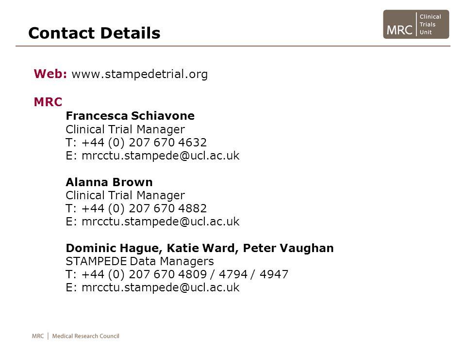 Contact Details Web: www.stampedetrial.org MRC Francesca Schiavone Clinical Trial Manager T: +44 (0) 207 670 4632 E: mrcctu.stampede@ucl.ac.uk Alanna
