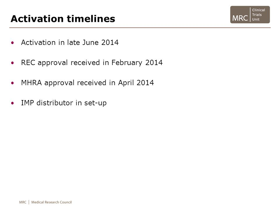 Activation timelines Activation in late June 2014 REC approval received in February 2014 MHRA approval received in April 2014 IMP distributor in set-u